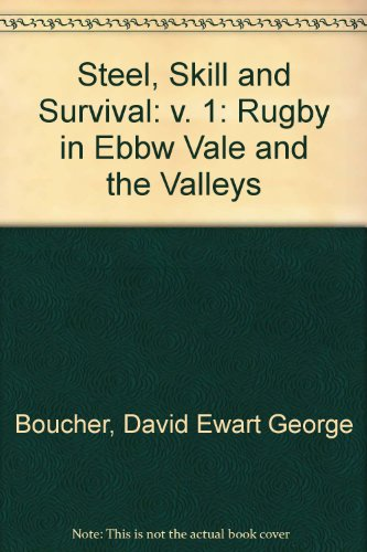 Steel, Skill and Survival: v. 1: Rugby in Ebbw Vale and the Valleys por David Ewart George Boucher