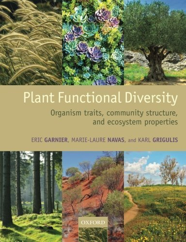 Plant Functional Diversity: Organism traits, community structure, and ecosystem properties by Eric Garnier (2016-02-03)