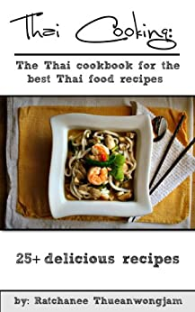 Thai Cooking: The Thai cookbook for the best Thai food recipes (thai cooking, thai food, thai food recipes, thai cookbook, thai curry, thai vegetarian ... ingredients, thai spices) (English Edition) par [Thueanwongjam, Ratchanee]