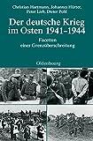 Der deutsche Krieg im Osten 1941-1944: Facetten einer Grenzüberschreitung (Quellen und Darstellungen zur Zeitgeschichte, Band 76) - Christian Hartmann