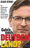 Geht's noch, Deutschland?: Die schlimmsten Fehler, die unser Land lähmen - und 20 Ideen, wie es wieder besser wird - Claus Strunz