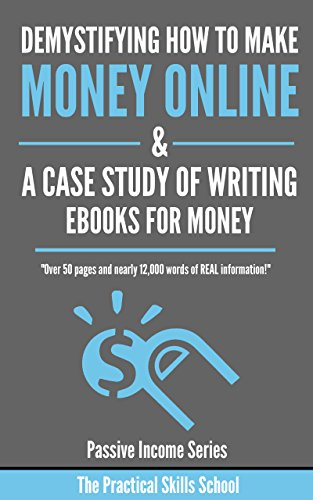 Demystifying how to make money online and a case study of writing eBooks for money: Over 50 pages and nearly 12,000 words of REAL information (Passive Income Series) (English Edition) (12000 Series)