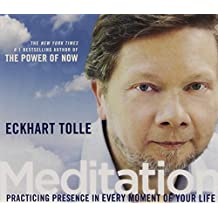 Meditation: Practicing Presence in Every Moment of Your Life by Eckhart Tolle (2013-02-10)