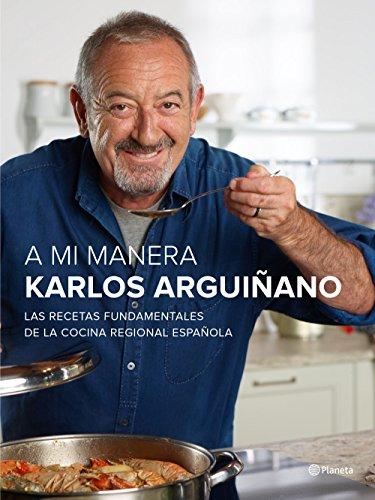 A mi manera: Las recetas fundamentales de la cocina regional española por Karlos Arguiñano
