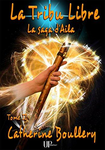 Téléchargements ebook gratuits pour Kindle La Tribu Libre: La saga d'Aila - Tome II B01GERN03G by Catherine Boullery RTF
