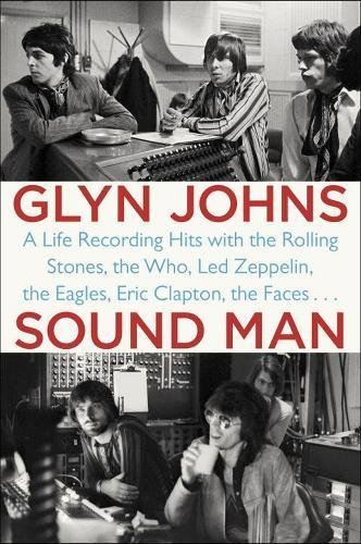 Sound Man: A Life Recording Hits with the Rolling Stones, the Who, Led Zeppelin, the Eagles, Eric Clapton, the Faces...