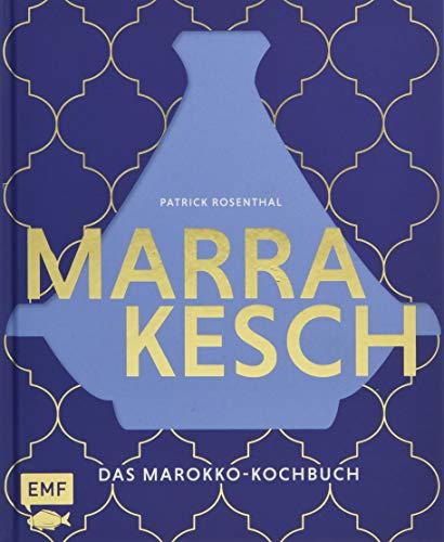 Marrakesch - Das Marokko-Kochbuch: Über 70 authentische Rezepte von Couscous über Hummus bis Tajine