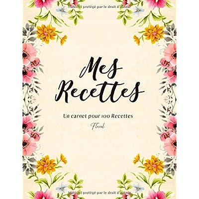 Mes recettes: Un carnet unique pour vos recettes préférées-motif Floral