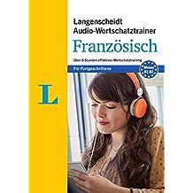 Langenscheidt Audio-Wortschatztrainer Französisch für Fortgeschrittene - für Fortgeschrittene: Über 6 Stunden effektives Wortschatztraining (Langenscheidt Audio-Wortschatztrainer für Fortgeschrittene)