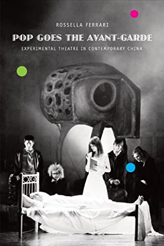 Pop Goes the Avant–Garde – Experimental Theater in Contemporary China