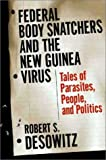 Federal Bodysnatchers and the New Guinea Virus: Tales of People, Parasites and Politics by Robert S Desowitz (2002-10-29)