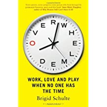 Overwhelmed: Work, Love and Play When No One Has The Time by Brigid Schulte (2014-03-13)