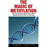 The Magic Of Methylation: Learn Everything You Need To Know About Methylation And Its Effect On Your Body! (English Edition)