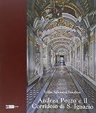 Andrea Pozzo e il Corridoio di S. Ignazio. Ediz. illustrata