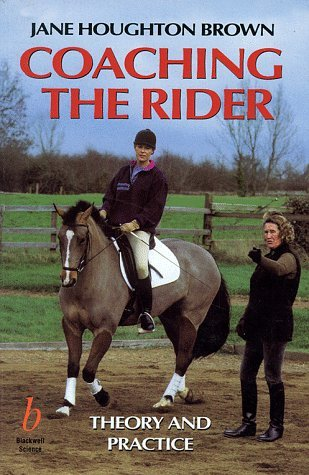 Coaching the Rider: Theory and Practice: Written by Jane Houghton Brown, 1995 Edition, Publisher: Wiley-Blackwell [Paperback]
