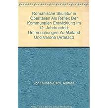 Romanische Skulptur in Oberitalien Als Reflex Der Kommunalen Entwicklung Im 12. Jahrhundert: Untersuchungen Zu Mailand Und Verona