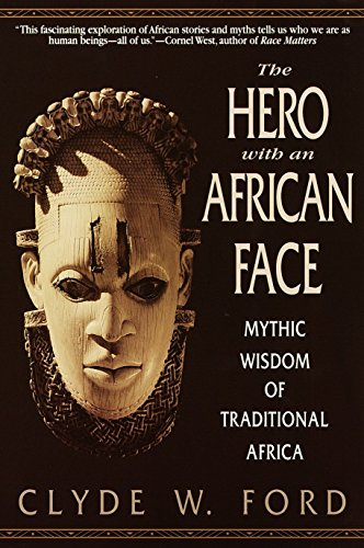 The Hero with an African Face: Mythic Wisdom of Traditional Africa por Clyde W. Ford