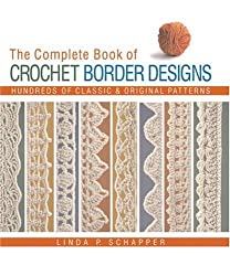 The Complete Book of Crochet Border Designs: Hundreds of Classic & Original Patterns by Linda P. Schapper (2008-01-01)