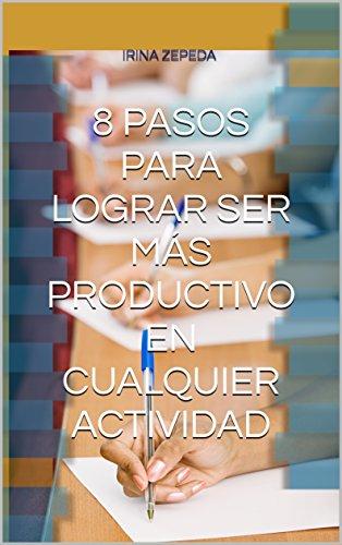 8 PASOS PARA LOGRAR SER MÁS PRODUCTIVO EN CUALQUIER ACTIVIDAD