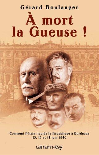 A mort la Gueuse ! : Comment Ptain liquida la Rpublique  Bordeaux, 15, 16 et 17 juin 1940