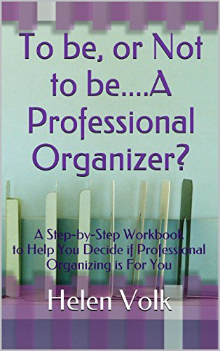 To be, or Not to be....A Professional Organizer?: A Step-by-Step Workbook to Help You Decide if Professional Organizing is For You (English Edition)