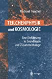 Teilchenphysik und Kosmologie: Eine Einführung In Grundlagen Und Zusammenhänge
