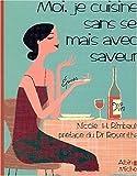 Moi, Je Cuisine Sans Sel Mais Avec Saveur (Cuisine - Gastronomie - Vin)