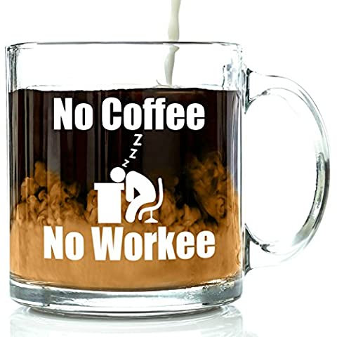 No Coffee No Workee Funny Glass Coffee Mug 13 oz - Unique Christmas Present Idea for Coworkers, Men & Women, Him or Her - Best Office Cup & Birthday Gag Gift for a Mom, Dad, Husband, Wife by Got Me Tipsy