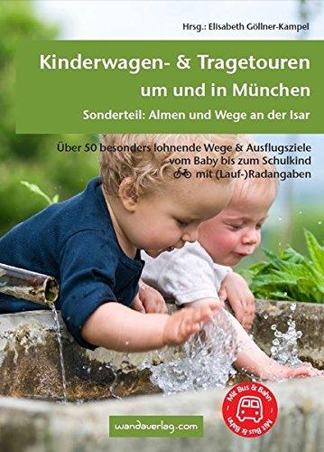 Kinderwagen- & Tragetouren um und in München: Über 50 besonders lohnende Wege & Ausflugsziele vom Baby bis zum Schulkind (Kinderwagen-Wanderungen)