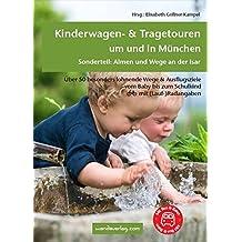 Kinderwagen- & Tragetouren um und in München: Über 50 besonders lohnende Wege & Ausflugsziele vom Baby bis zum Schulkind
