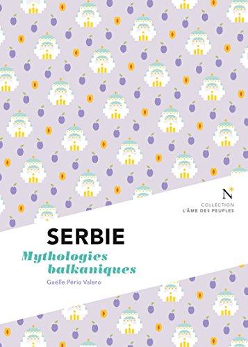 Serbie : Mythologies balkaniques: L'Âme des Peuples