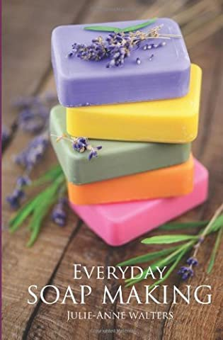 Everyday Soap Making: Go From Beginner To Expert In Learning How to Make, Natural, Easy, Handmade Soap From Scratch. by Walters, Julie-Anne (2013) Paperback