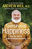 Spontaneous Happiness: Step-by-step to peak emotional wellbeing (English Edition)