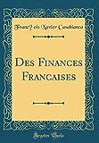 Telecharger Livres Des Finances Franc aises Classic Reprint (PDF,EPUB,MOBI) gratuits en Francaise