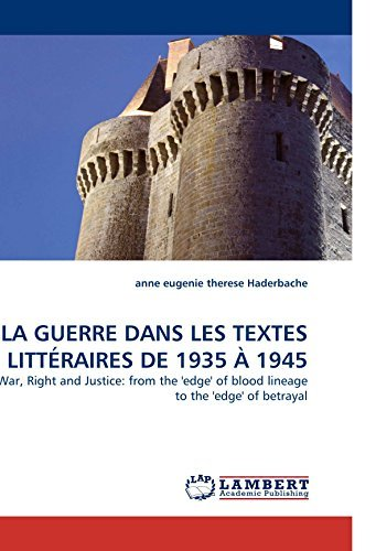 LA GUERRE DANS LES TEXTES LITT??RAIRES DE 1935 ?? 1945: War, Right and Justice: from the 'edge' of blood lineage to the 'edge' of betrayal by anne eugenie therese Haderbache (2010-02-26) par anne eugenie therese Haderbache