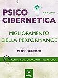Psicocibernetica. Miglioramento della performance: Metodo guidato