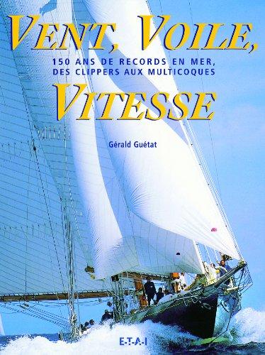 Vent, Voile, Vitesse : 150 ans de records en mer, des clippers aux multicoques