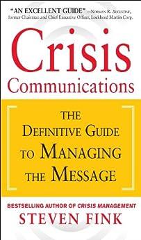 Crisis Communications: The Definitive Guide to Managing the Message par [Fink, Steven]