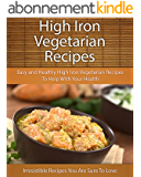 High Iron Vegetarian Recipes: Easy and Healthy High Iron Vegetarian Recipes To Help With Your Health (The Easy Recipe) (English Edition)
