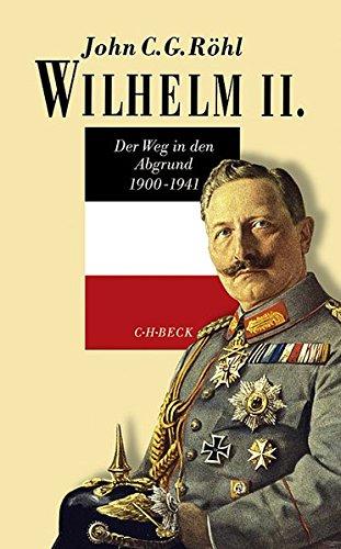 Wilhelm II.: Der Weg in den Abgrund 1900-1941