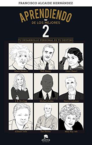 Aprendiendo de los mejores 2: Tu desarrollo personal es tu destino (Spanish Edition)