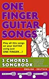 #6: 3 Chord Songbook  - One Finger Guitar Songs: Play all this songs on your guitar using just One Finger - DAS Einsteigerbuch (One Finger Guitar Songbooks 8) (German Edition)