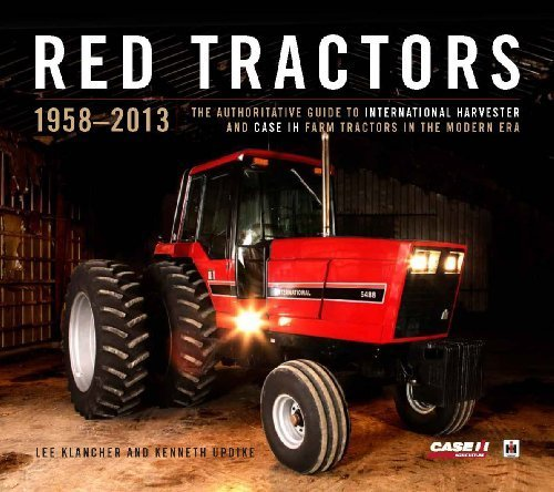 Red Tractors 1958-2013: The Authoritative Guide to Farmall, International Harvester and Case IH Farm Tractors in the Modern Era by Lee Klancher, Kenneth Updike, Oscar H. Will III, Sarah Gallo (2013) Hardcover