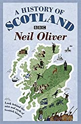 A History of Scotland: Look Behind the Mist and Myth of Scottish History by Neil Oliver (2011-03-01)