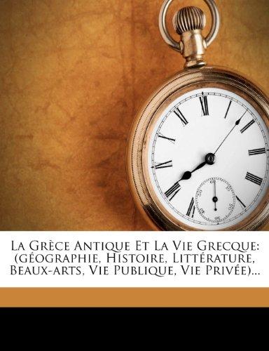 La Grece Antique Et La Vie Grecque Litterature Histoire Vie Publique Et Vie Privee [Pdf/ePub] eBook