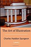 The Art of Illustration by Charles Haddon Spurgeon (2015-05-20)