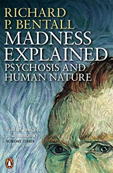 Madness Explained: Psychosis and Human Nature de [Bentall, Richard P]