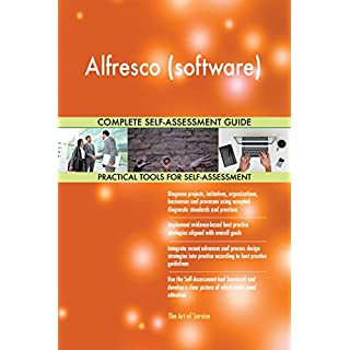 Alfresco (software) All-Inclusive Self-Assessment - More than 680 Success Criteria, Instant Visual Insights, Comprehensive Spreadsheet Dashboard, Auto-Prioritized for Quick Results