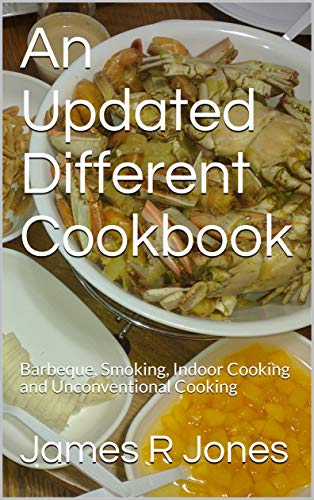 An Updated Different Cookbook: Barbeque, Smoking, Indoor Cooking and Unconventional Cooking (English Edition) -