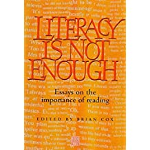 Literacy is Not Enough - Reprint 01: Essays on the Importance of Reading